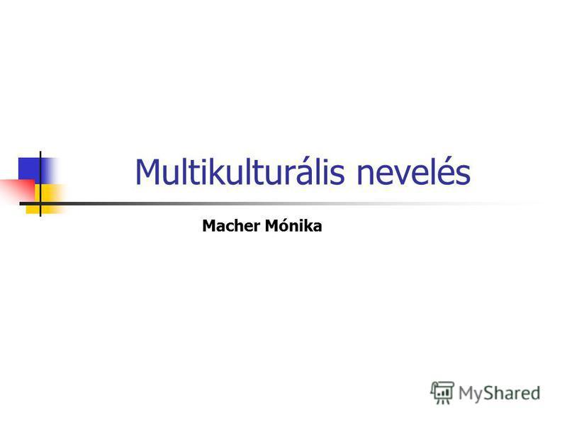 Multikulturális nevelés Macher Mónika