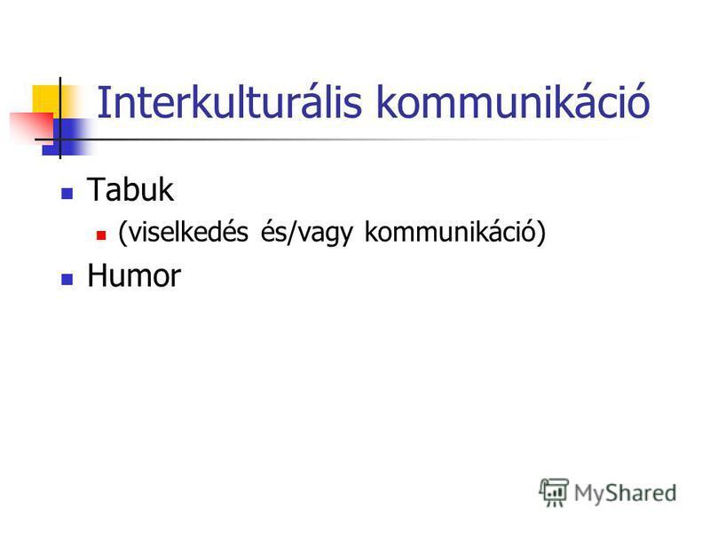 Interkulturális kommunikáció Tabuk (viselkedés és/vagy kommunikáció) Humor