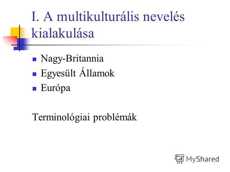 I. A multikulturális nevelés kialakulása Nagy-Britannia Egyesült Államok Európa Terminológiai problémák