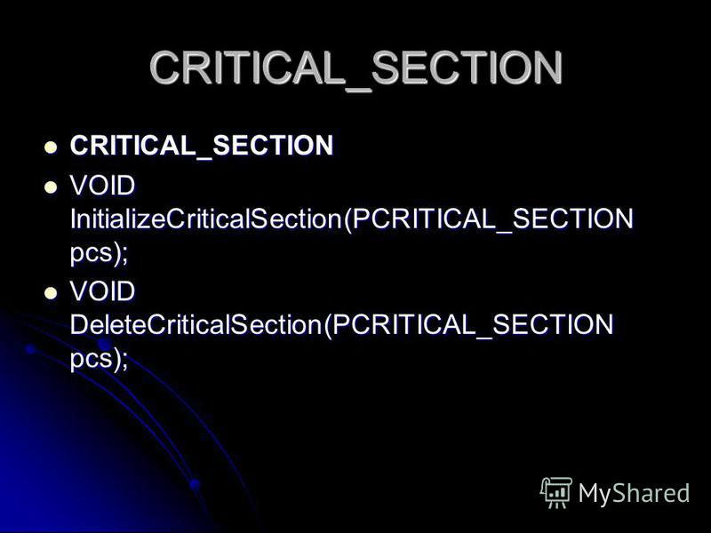 CRITICAL_SECTION CRITICAL_SECTION CRITICAL_SECTION VOID InitializeCriticalSection(PCRITICAL_SECTION pcs); VOID InitializeCriticalSection(PCRITICAL_SECTION pcs); VOID DeleteCriticalSection(PCRITICAL_SECTION pcs); VOID DeleteCriticalSection(PCRITICAL_S