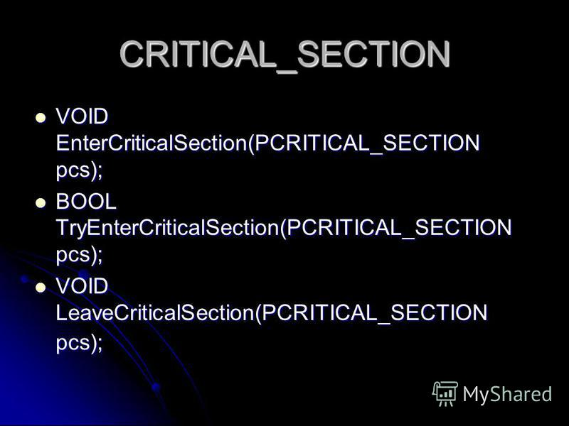 CRITICAL_SECTION VOID EnterCriticalSection(PCRITICAL_SECTION pcs); VOID EnterCriticalSection(PCRITICAL_SECTION pcs); BOOL TryEnterCriticalSection(PCRITICAL_SECTION pcs); BOOL TryEnterCriticalSection(PCRITICAL_SECTION pcs); VOID LeaveCriticalSection(P
