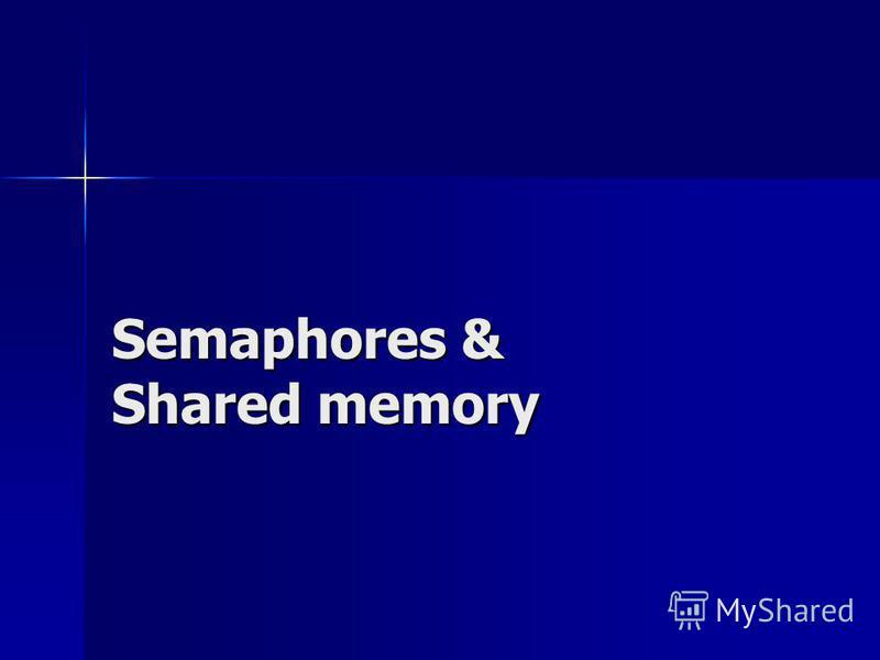Semaphores & Shared memory