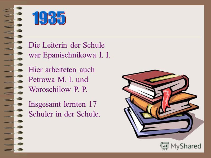 Die Leiterin der Schule war Epanischnikowa I. Hier arbeiteten auch Petrowa M. I. und Woroschilow P. Insgesamt lernten 17 Schuler in der Schule.