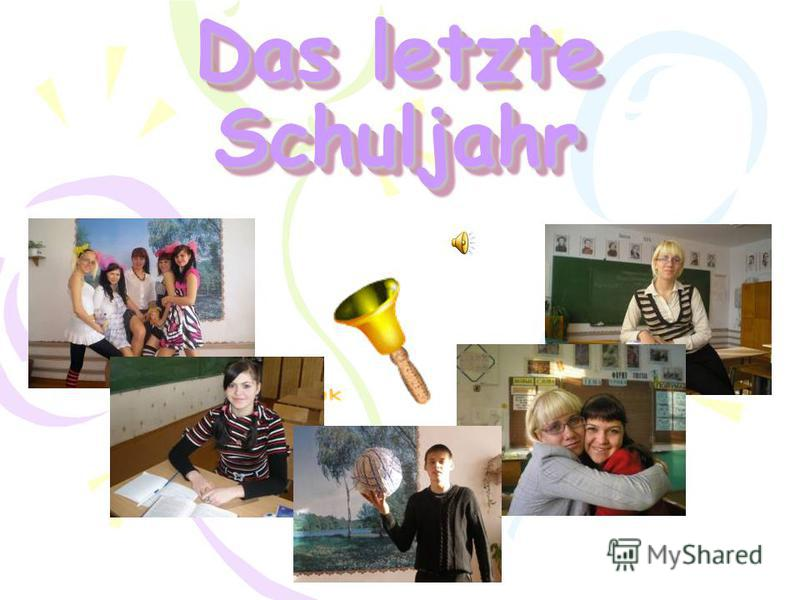 Das letzte Schuljahr Das letzte Schuljahr