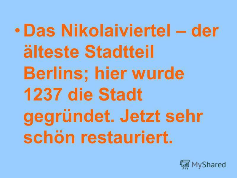 Das Nikolaiviertel – der älteste Stadtteil Berlins; hier wurde 1237 die Stadt gegründet. Jetzt sehr schön restauriert.