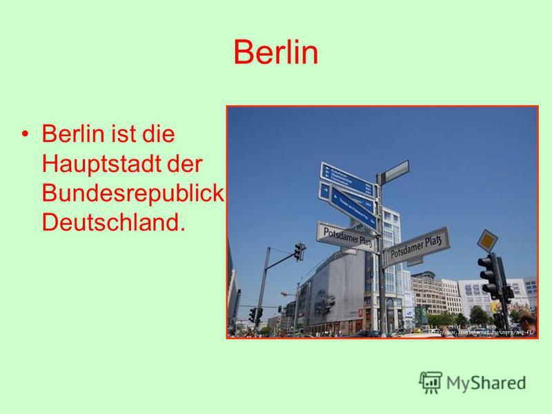 Berlin Berlin ist die Hauptstadt der Bundesrepublick Deutschland.