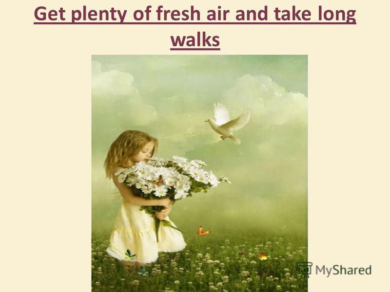 Get plenty of fresh air and take long walks
