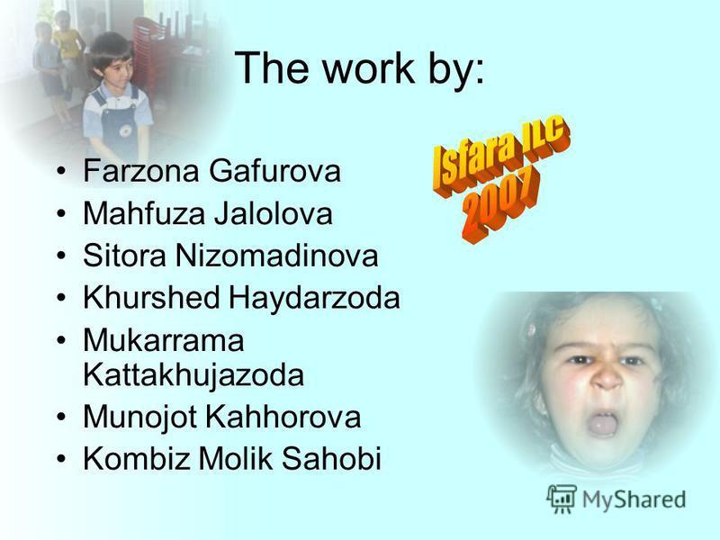 The work by: Farzona Gafurova Mahfuza Jalolova Sitora Nizomadinova Khurshed Haydarzoda Mukarrama Kattakhujazoda Munojot Kahhorova Kombiz Molik Sahobi