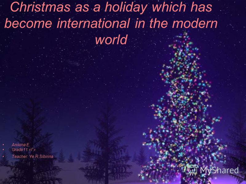 1 christmas as a holiday which has become international in the modern world anikina e grade11 teacher yersibirina - When Did Christmas Become A Holiday