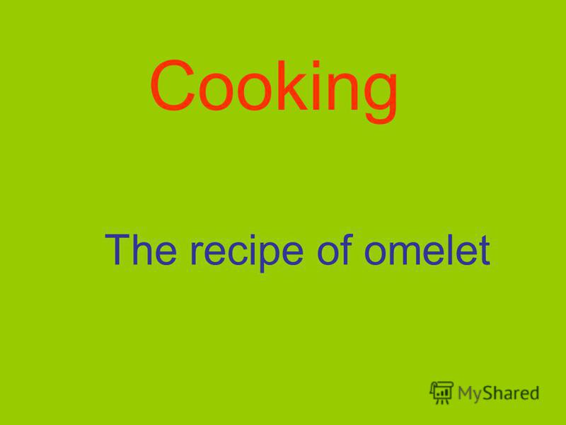 Cooking The recipe of omelet