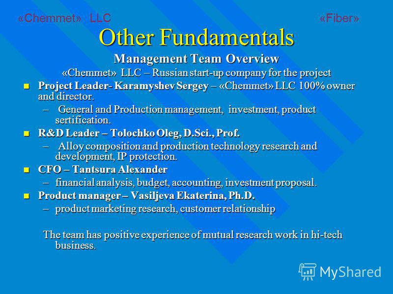 Other Fundamentals Management Team Overview «Chemmet» LLC – Russian start-up company for the project Project Leader- Karamyshev Sergey – «Chemmet» LLC 100% owner and director. Project Leader- Karamyshev Sergey – «Chemmet» LLC 100% owner and director.