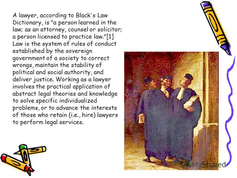 A lawyer, according to Black's Law Dictionary, is