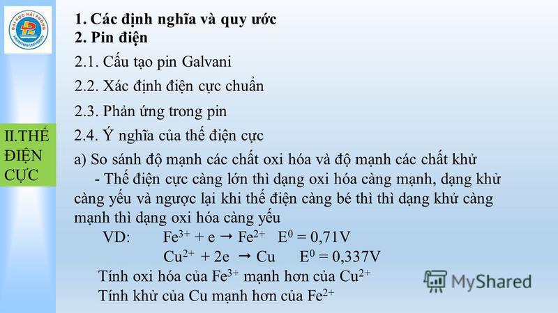 II.TH ĐIN CC 1.Các đnh nghĩa và quy ưc 2. Pin đin 2.1. Cu to pin Galvani 2.2. Xác đnh đin cc chun 2.3. Phn ng trong pin 2.4. Ý nghĩa ca th đin cc a) So sánh đ mnh các cht oxi hóa và đ mnh các cht kh - Th đin cc càng ln thì dng oxi hóa càng mnh, dng k