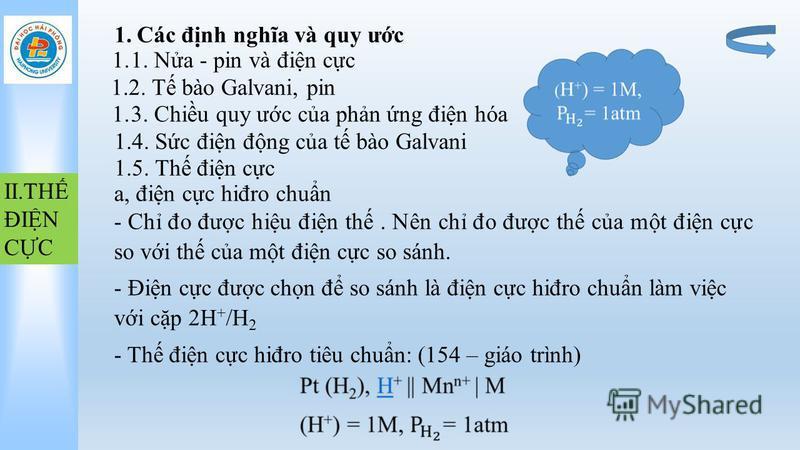 1.Các đnh nghĩa và quy ưc 1.1. Na - pin và đin cc 1.2. T bào Galvani, pin II.TH ĐIN CC 1.3. Chiu quy ưc ca phn ng đin hóa 1.4. Sc đin đng ca t bào Galvani 1.5. Th đin cc a, đin cc hiđro chun - Ch đo đưc hiu đin th. Nên ch đo đưc th ca mt đin cc so vi