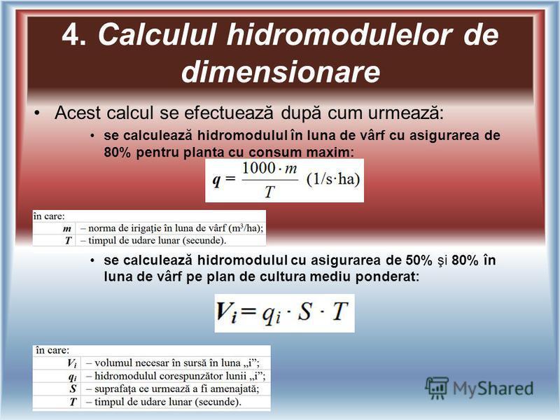 4. Calculul hidromodulelor de dimensionare Acest calcul se efectuează după cum urmează: se calculează hidromodulul în luna de vârf cu asigurarea de 80% pentru planta cu consum maxim: se calculează hidromodulul cu asigurarea de 50% şi 80% în luna de v