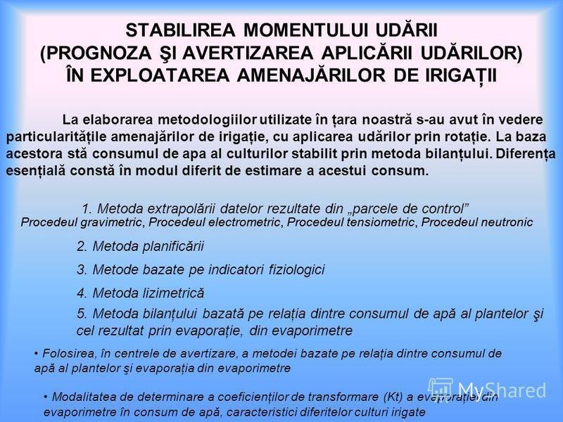 STABILIREA MOMENTULUI UDĂRII (PROGNOZA ŞI AVERTIZAREA APLICĂRII UDĂRILOR) ÎN EXPLOATAREA AMENAJĂRILOR DE IRIGAŢII 1. Metoda extrapolării datelor rezultate din parcele de control Procedeul gravimetric, Procedeul electrometric, Procedeul tensiometric,