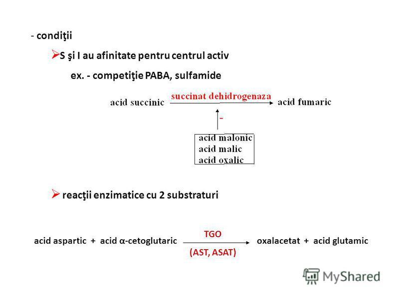 - condiţii S şi I au afinitate pentru centrul activ ex. - competiţie PABA, sulfamide reacţii enzimatice cu 2 substraturi acid aspartic + acid α-cetoglutaric oxalacetat + acid glutamic TGO (AST, ASAT)