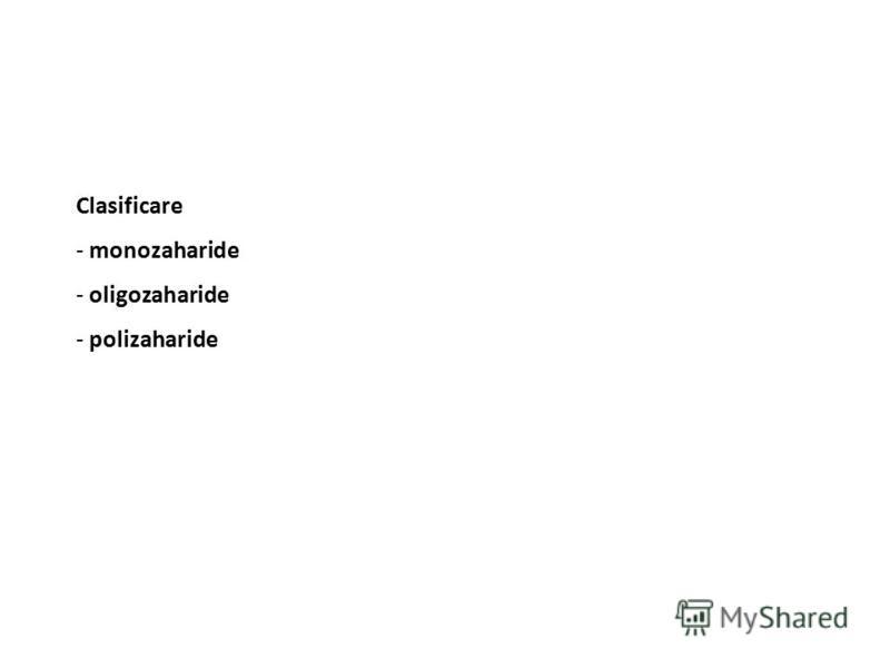 Clasificare - monozaharide - oligozaharide - polizaharide