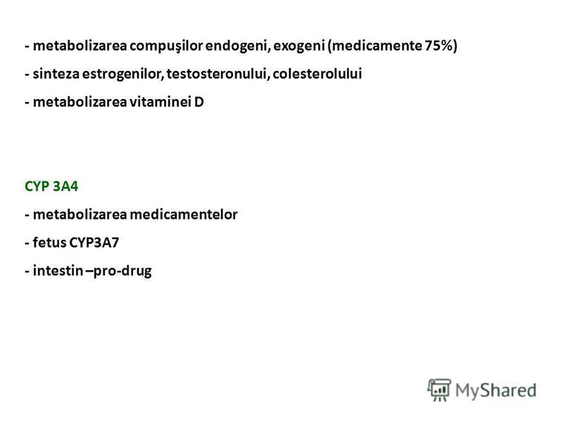 - metabolizarea compuşilor endogeni, exogeni (medicamente 75%) - sinteza estrogenilor, testosteronului, colesterolului - metabolizarea vitaminei D CYP 3A4 - metabolizarea medicamentelor - fetus CYP3A7 - intestin –pro-drug
