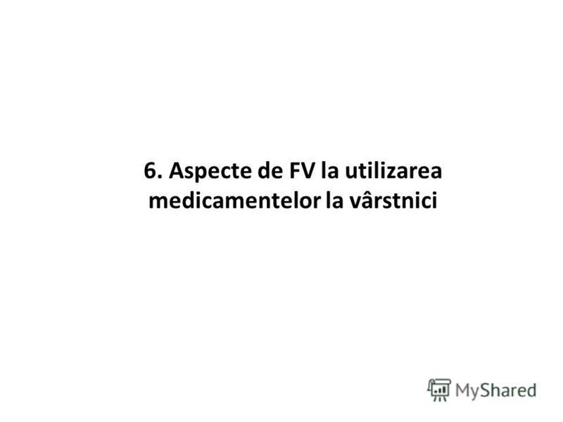 6. Aspecte de FV la utilizarea medicamentelor la vârstnici