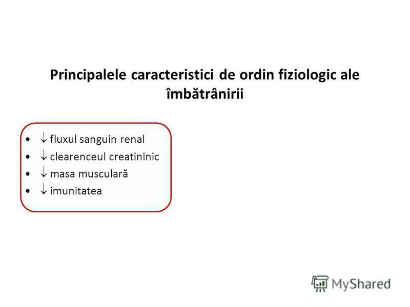 Principalele caracteristici de ordin fiziologic ale îmbătrânirii fluxul sanguin renal clearenceul creatininic masa musculară imunitatea