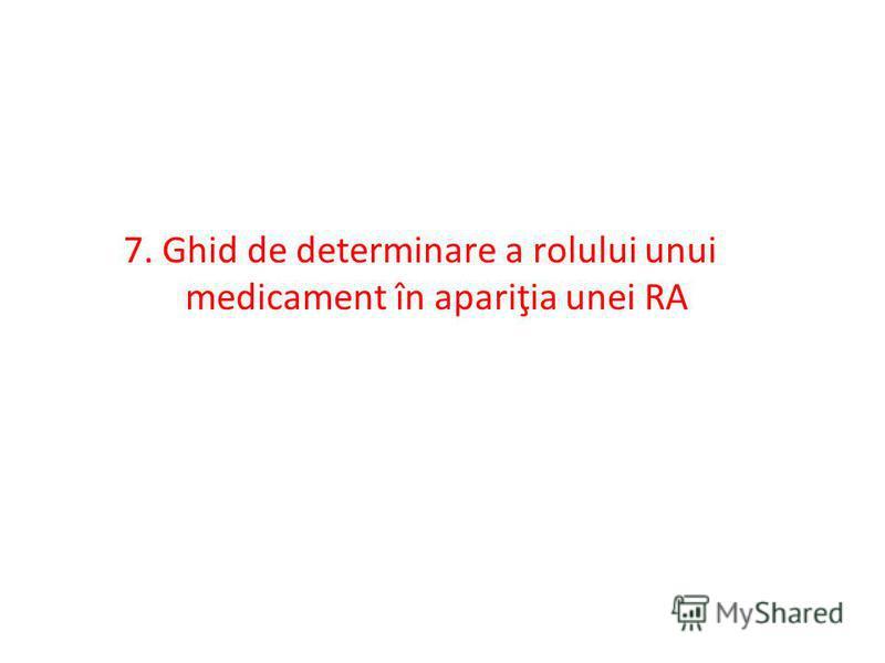 7. Ghid de determinare a rolului unui medicament în apariţia unei RA