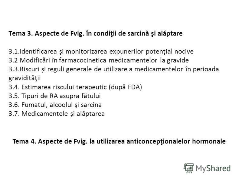 Tema 3. Aspecte de Fvig. în condiţii de sarcină şi alăptare 3.1.Identificarea şi monitorizarea expunerilor potenţial nocive 3.2 Modificări în farmacocinetica medicamentelor la gravide 3.3.Riscuri şi reguli generale de utilizare a medicamentelor în pe