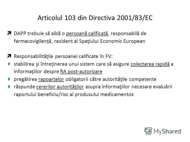 Articolul 103 din Directiva 2001/83/EC DAPP trebuie să aibă o persoană calificată, responsabilă de farmacovigilenţă, rezident al Spaţiului Economic European Responsabilităţile persoanei calificate în FV: stabilirea şi întreţinerea unui sistem care să
