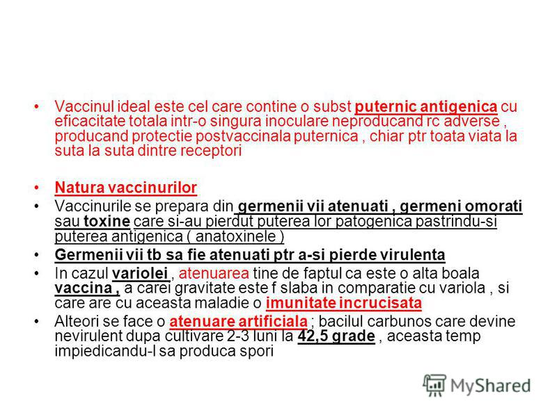 Vaccinul ideal este cel care contine o subst puternic antigenica cu eficacitate totala intr-o singura inoculare neproducand rc adverse, producand protectie postvaccinala puternica, chiar ptr toata viata la suta la suta dintre receptori Natura vaccinu