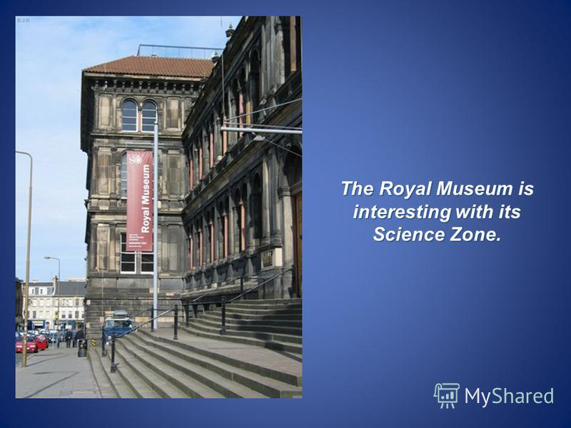 The Royal Museum is interesting with its Science Zone.
