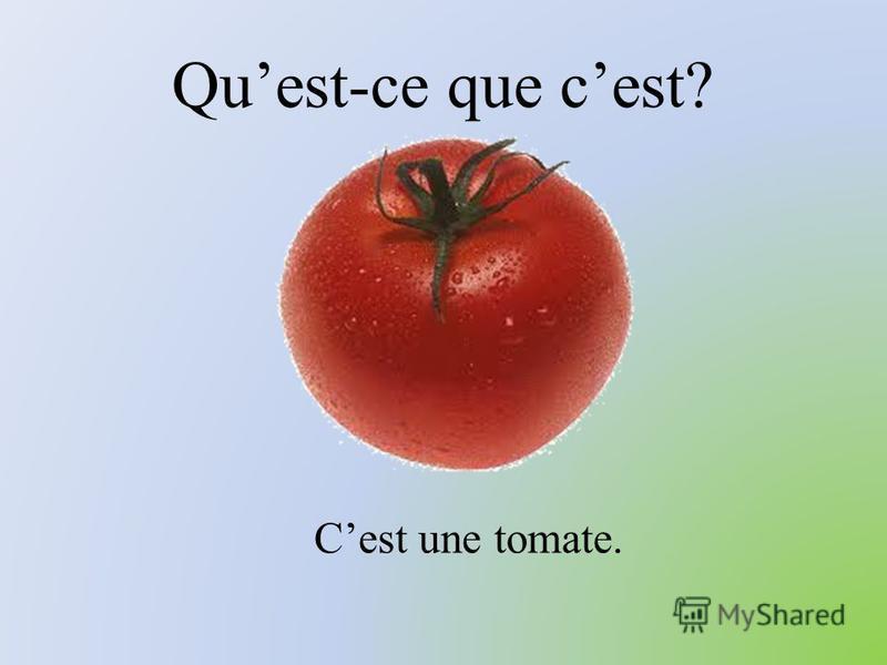Quest-ce que cest? Cest une tomate.