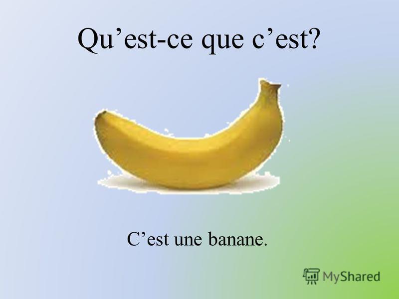 Quest-ce que cest? Cest une banane.