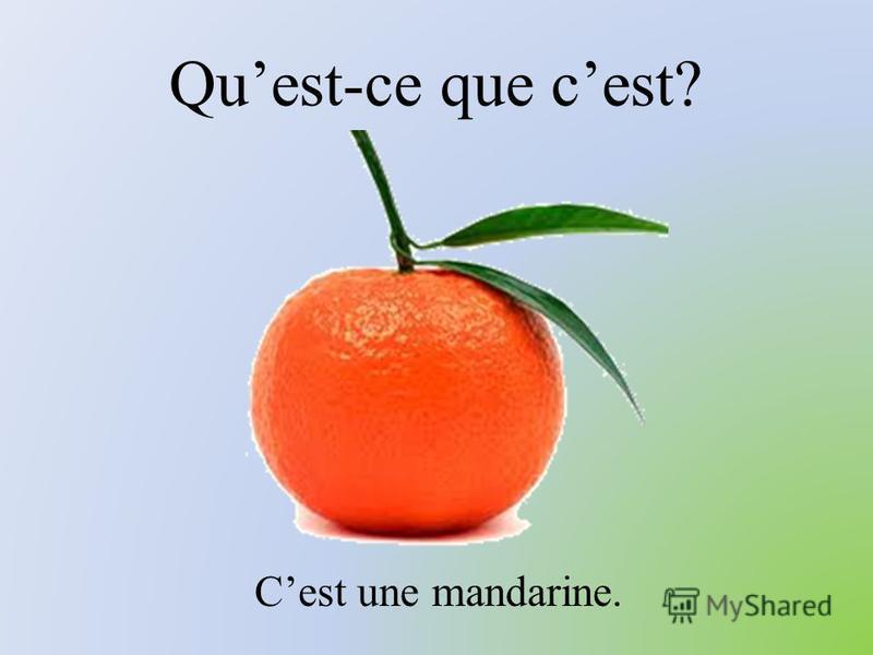 Quest-ce que cest? Cest une mandarine.