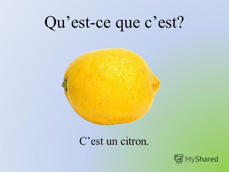 Quest-ce que cest? Cest un citron.