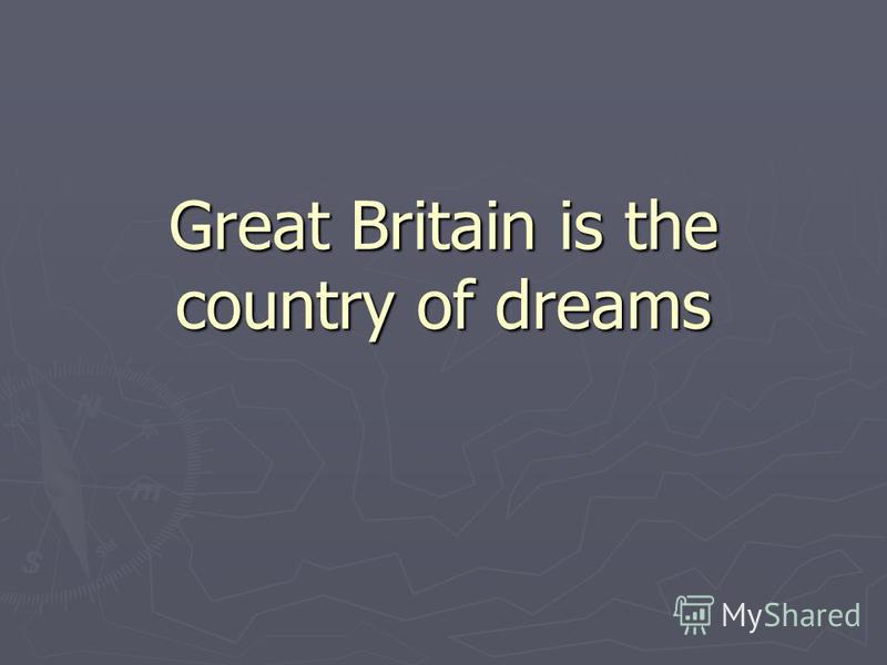 Great Britain is the country of dreams