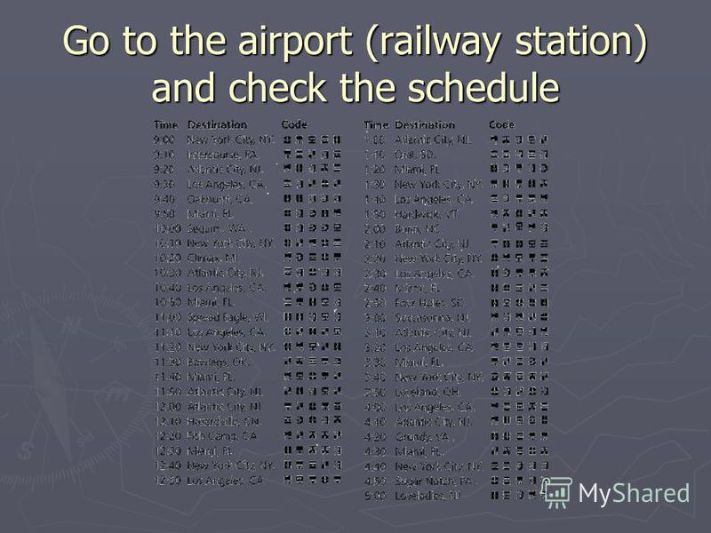 Go to the airport (railway station) and check the schedule