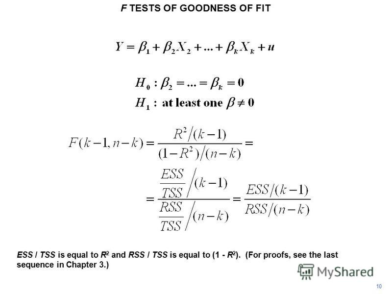 F TESTS OF GOODNESS OF FIT 10 ESS / TSS is equal to R 2 and RSS / TSS is equal to (1 - R 2 ). (For proofs, see the last sequence in Chapter 3.)