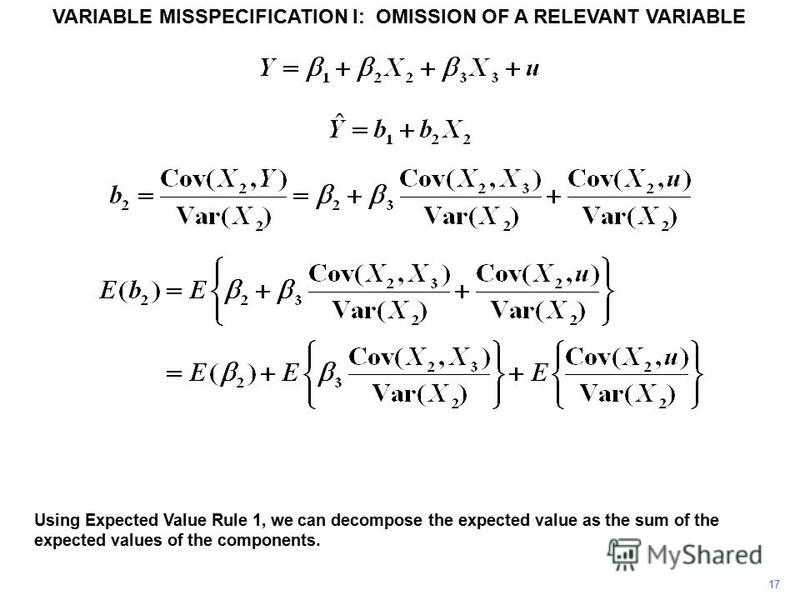 VARIABLE MISSPECIFICATION I: OMISSION OF A RELEVANT VARIABLE 17 Using Expected Value Rule 1, we can decompose the expected value as the sum of the expected values of the components.