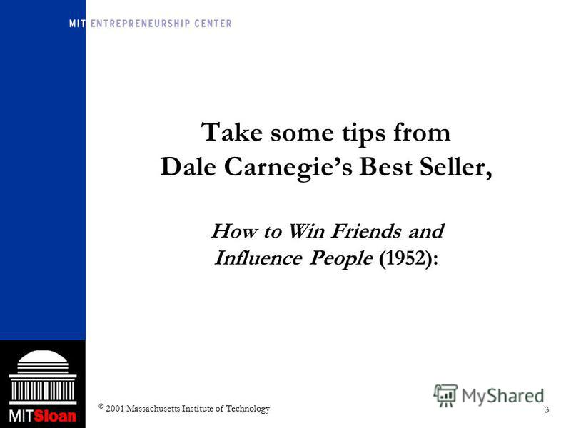 3 © 2001 Massachusetts Institute of Technology Take some tips from Dale Carnegies Best Seller, How to Win Friends and Influence People (1952):