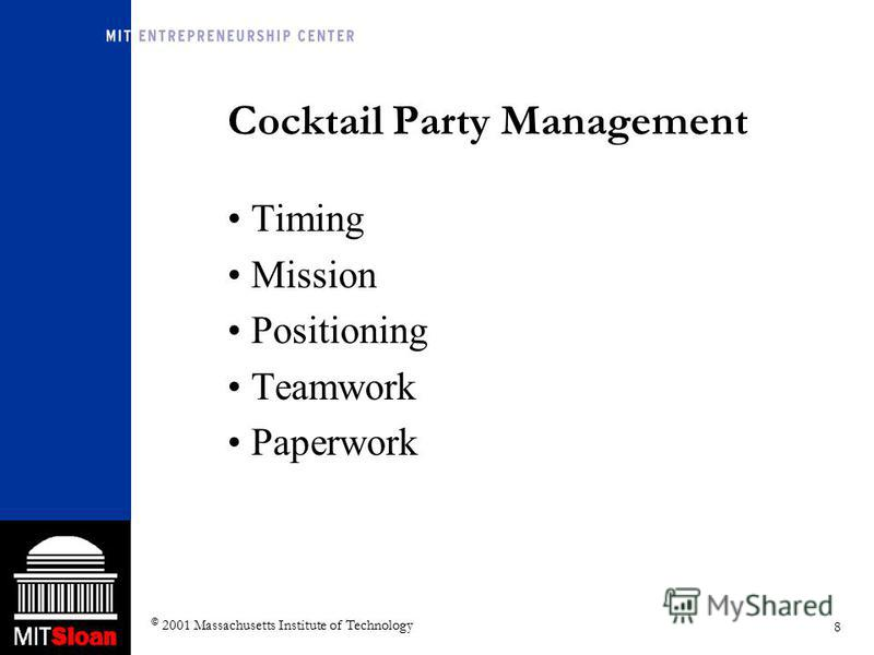 8 © 2001 Massachusetts Institute of Technology Cocktail Party Management Timing Mission Positioning Teamwork Paperwork