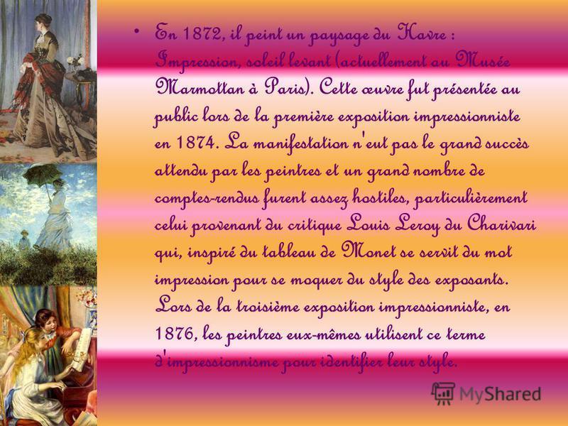 En 1872, il peint un paysage du Havre : Impression, soleil levant (actuellement au Musée Marmottan à Paris). Cette œuvre fut présentée au public lors de la première exposition impressionniste en 1874. La manifestation n'eut pas le grand succès attend