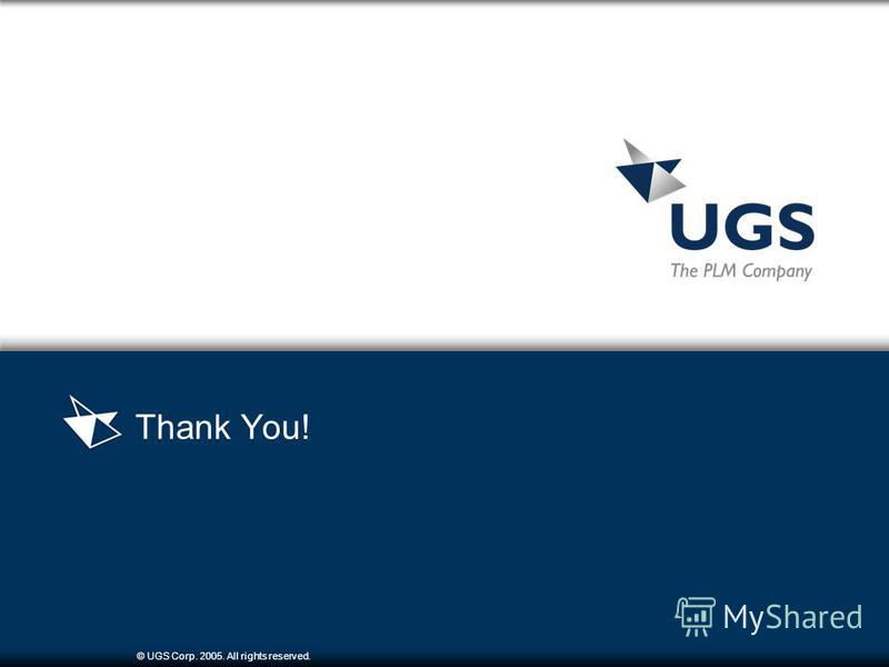 © UGS Corp. 2005. All rights reserved. Thank You!