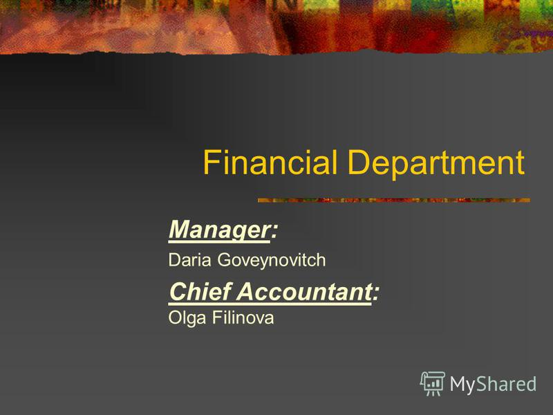 Financial Department Manager: Daria Goveynovitch Chief Accountant: Olga Filinova