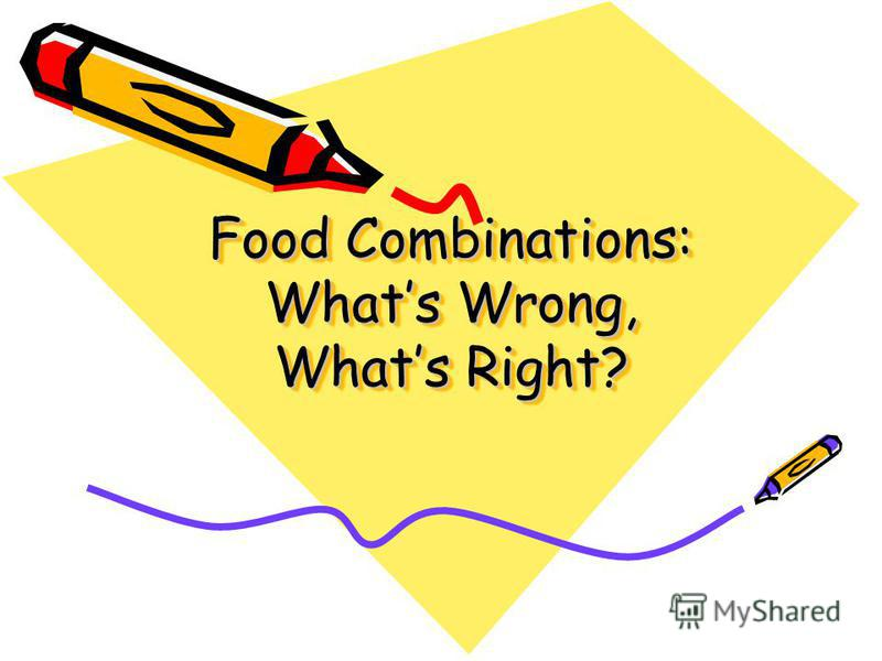 Food Combinations: Whats Wrong, Whats Right?