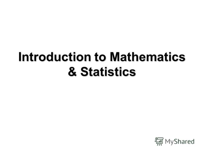 Introduction to Mathematics & Statistics