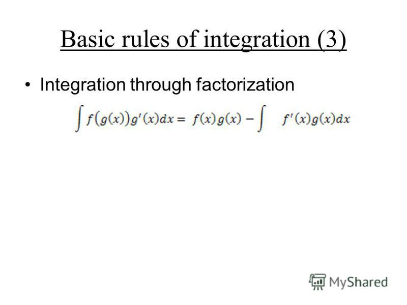 Basic rules of integration (3) Integration through factorization