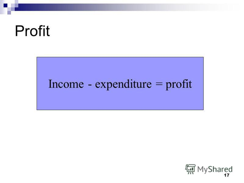 17 Profit Income - expenditure = profit