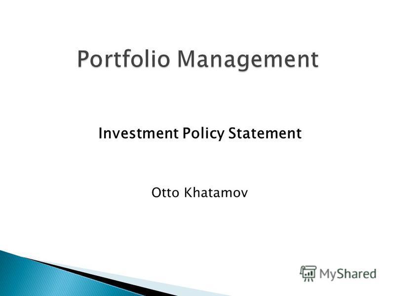 Investment Policy Statement Otto Khatamov