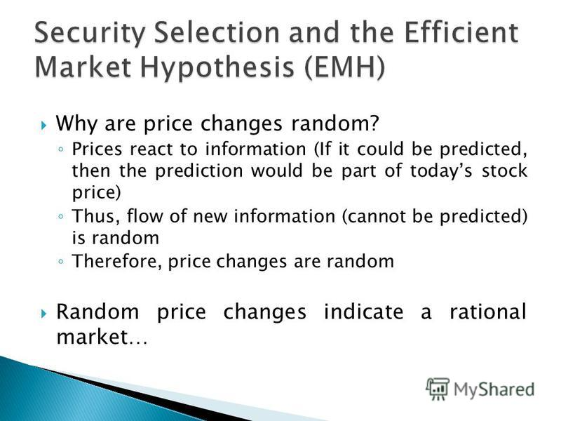 Why are price changes random? Prices react to information (If it could be predicted, then the prediction would be part of todays stock price) Thus, flow of new information (cannot be predicted) is random Therefore, price changes are random Random pri