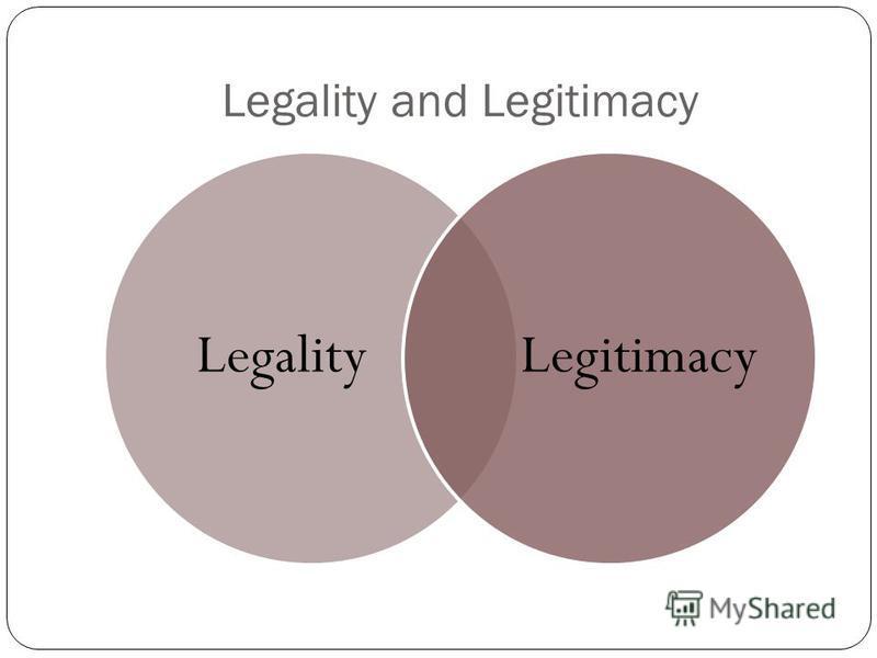 Legality and Legitimacy LegalityLegitimacy